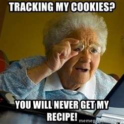 Internet Grandma Surprise - tracking my cookies? you will never get my recipe!
