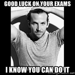 Bradley cooper need sexy help - Good luck on your exams I know you can do it