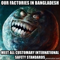 I Lied - Our factories in Bangladesh Meet all customary international safety standards