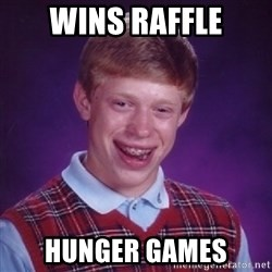 Bad Luck Brian - wins raffle hunger games