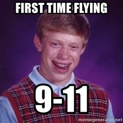 Bad Luck Brian - first time flying 9-11