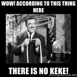 According to this thing you're gay - Wow! According to this thing here There is no KEKe!
