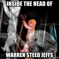 dead babies - INSIDE THE HEAD OF Warren Steed Jeffs