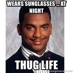 Carlton Banks - wears sunglasses ... at night Thug life