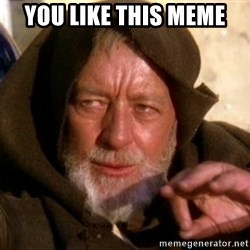 JEDI KNIGHT - You like this meme