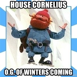 Yukon Cornelius - House Cornelius O.G. Of WINTERS COMING