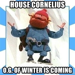 Yukon Cornelius - House Cornelius O.g. Of winter is coming