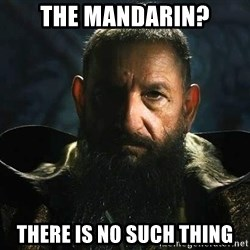 The Mandarin - The Mandarin? There is no such thing
