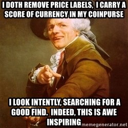 Joseph Ducreux - I DOTH REMOVE PRICE LABELs,  I CARRY A SCORE OF CURRENCY IN MY COINPURSe  I LOOK INTENTLY, SEARCHING FOR A GOOD FIND.  INDEED, THIS IS AWE INSPIRING