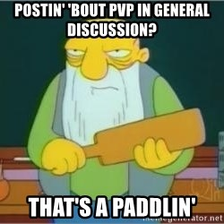 Jasper Beardly - Postin' 'bout pvp in general discussion? that's a paddlin'