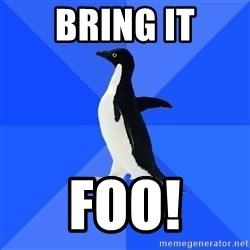 Socially Awkward Penguin - BRING IT FOO!