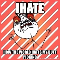 iHate - ihate how the world hates my butt picking