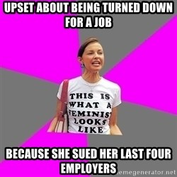 Feminist Cunt - Upset about being Turned down for a job Because she sued her last four employers