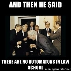 Rich Men Laughing - and then he said there are no automatons in law school