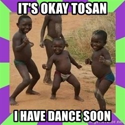 african kids dancing - IT'S OKAY TOSAN I HAVE DANCE SOON