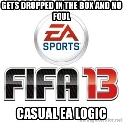 I heard fifa 13 is so real - GETS DROPPED IN THE BOX AND NO FOUL CASUAL EA LOGIC