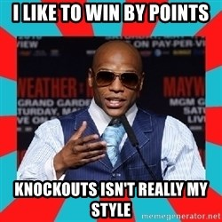 Floyd mayweather - I likE tO win by points KnoCkouts isn't reAlly my style