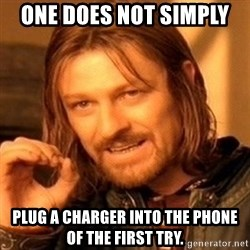 One Does Not Simply - One does not simply  PLug A Charger into the phone of the first try.