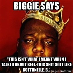 """Biggie Smalls - Biggie Says """"tHIS ISN'T WHAT i MEANT WHEN i TALKED ABOUT bEEF. tHIS SHIT SOFT LIKE cOTTONELLE, b."""""""