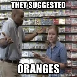 Clueless Gamestop Employee - they suggested oranges