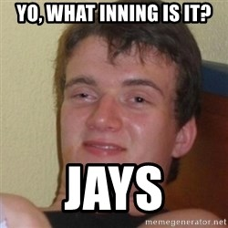 Stoner Stanley - Yo, what inning is it? Jays