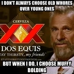 Dos Equis Man - i don't always choose old whores over young ones but when i do, i choose muffy bolding