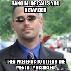 ButtHurt Sean - Bangin Joe calls you retarded Then pretends to defend the mentally disabled