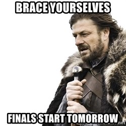 Winter is Coming - Brace yourselves Finals start tomorrow