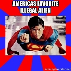 Superman - Americas Favorite       Illegal Alien