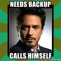 Tony Stark iron - Needs backup Calls himself