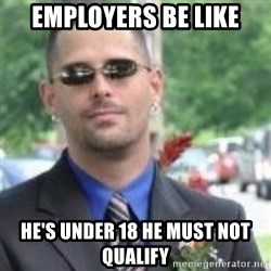ButtHurt Sean - employers be like he's under 18 he must not qualify