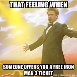 tony stark- that feeling when - That feeling when someone offers you a free iron man 3 ticket