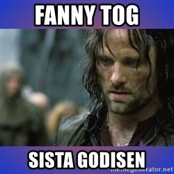 but it is not this day - FANNY TOG  SISTA GODISEN