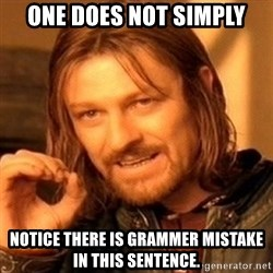 One Does Not Simply - one does not simply notice there is grammer mistake in this sentence.