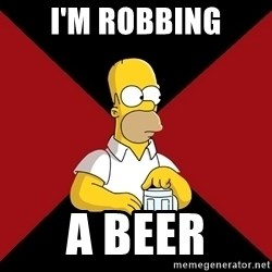 Homer Jay Simpson - I'M ROBBING A BEER
