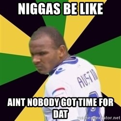 Rodolph Austin - NIGGAS BE LIKE AINT NOBODY GOT TIME FOR DAT