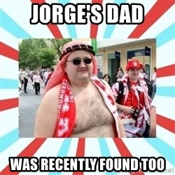 Kibic - JORGE'S DAD WAS RECENTLY FOUND TOO