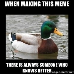 advice mallard - when making this meme there is always someone who knows better