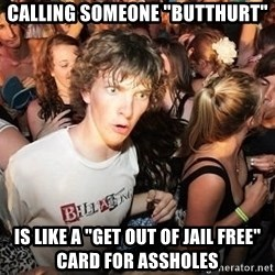 "Sudden Realization Ralph - calling someone ""butthurt"" is like a ""get out of jail free"" card for assholes"
