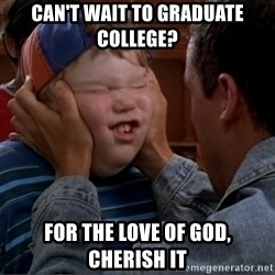 Billy Madison Cherish It - Can't wait to graduate college? For the love of god, cherish it