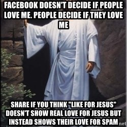 """Hell Yeah Jesus - Facebook doesn't decide if people love me. People decide if they love me Share if you think """"Like for Jesus"""" doesn't show real love for jesus but instead shows their love for spam"""