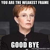 weakest link - you are the weakest frame good bye