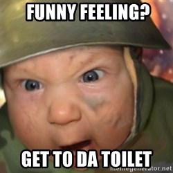 GET TO THE CHOPPA -  Funny feeling? GET TO DA TOILET