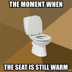 talking toilet - The moment when the seat is still warm