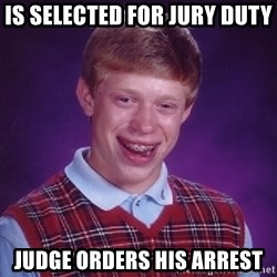 Bad Luck Brian - is selected for jury duty judge orders his arrest