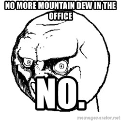 NO FACE - No more Mountain Dew in the Office no.