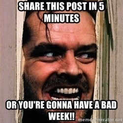 The shining  - share this post in 5 minutes or you're gonna have a bad week!!