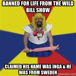 Sailormoon Guy - banned for life from the wild bill show claimed his name was inga & he was from sweden