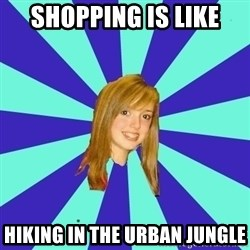 dumb girl - Shopping is like Hiking in the urban jungle