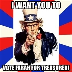 uncle sam i want you - I want you to vote FarAh for treasurer!